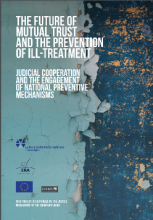 The Future of Mutual Trust and the Prevention of Ill-treatment – Judicial cooperation and the Engagement of National Preventive Mechanisms
